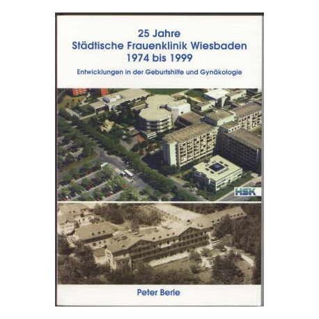 Peter Berle, 25 Jahre Städtische Frauenklinik Wiesbaden 1974 bis 1999  (2002)