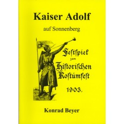 Thorsten Reiß (Hrsg.), Konrad Beyer,   Kaiser Adolf auf Sonnenberg. Festspiel zum historischen Kostümfest 1903 (1996)