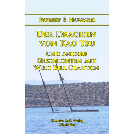 Robert E. Howard, Der Drachen von Kao Tsu und andere Geschichten mit Wild Bill Clanton