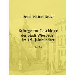 Bernd-Michael Neese, Beiträge zur Geschichte der Stadt Wiesbaden, Bd. 2 (2016)