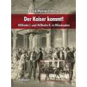Bernd-Michael Neese, Der Kaiser kommt! Wilhelm I. und Wilhelm II. in Wiesbaden (2010)