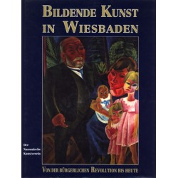 Bildende Kunst in Wiesbaden. Von der bürgerlichen Revolution bis heute. (1997)
